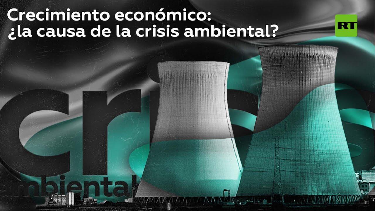 ¿El crecimiento económico es responsable del cambio climático y la crisis ambiental?