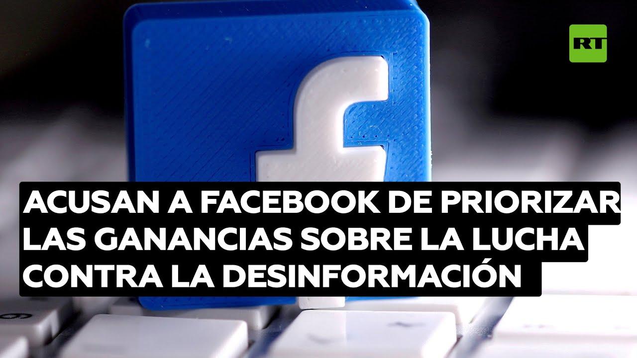 Acusan a Facebook de priorizar las ganancias sobre la lucha contra la desinformación y el odio