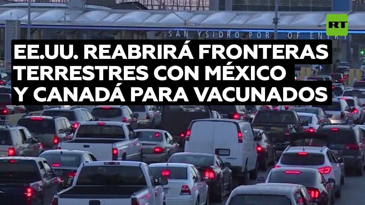 EE.UU. anuncia la reapertura de fronteras terrestres con México y Canadá para las personas vacunadas