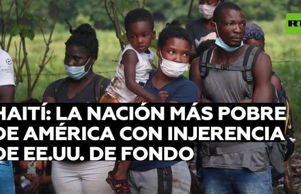 Haití: La nación más pobre de América con injerencia de EE.UU. de fondo