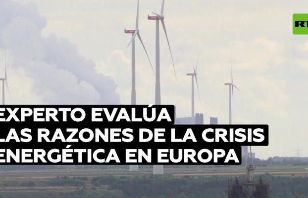 Experto evalúa las razones de la crisis energética en Europa