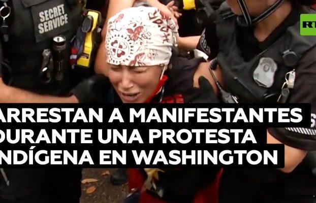 Arrestan a manifestantes durante una protesta de indígenas en Washington