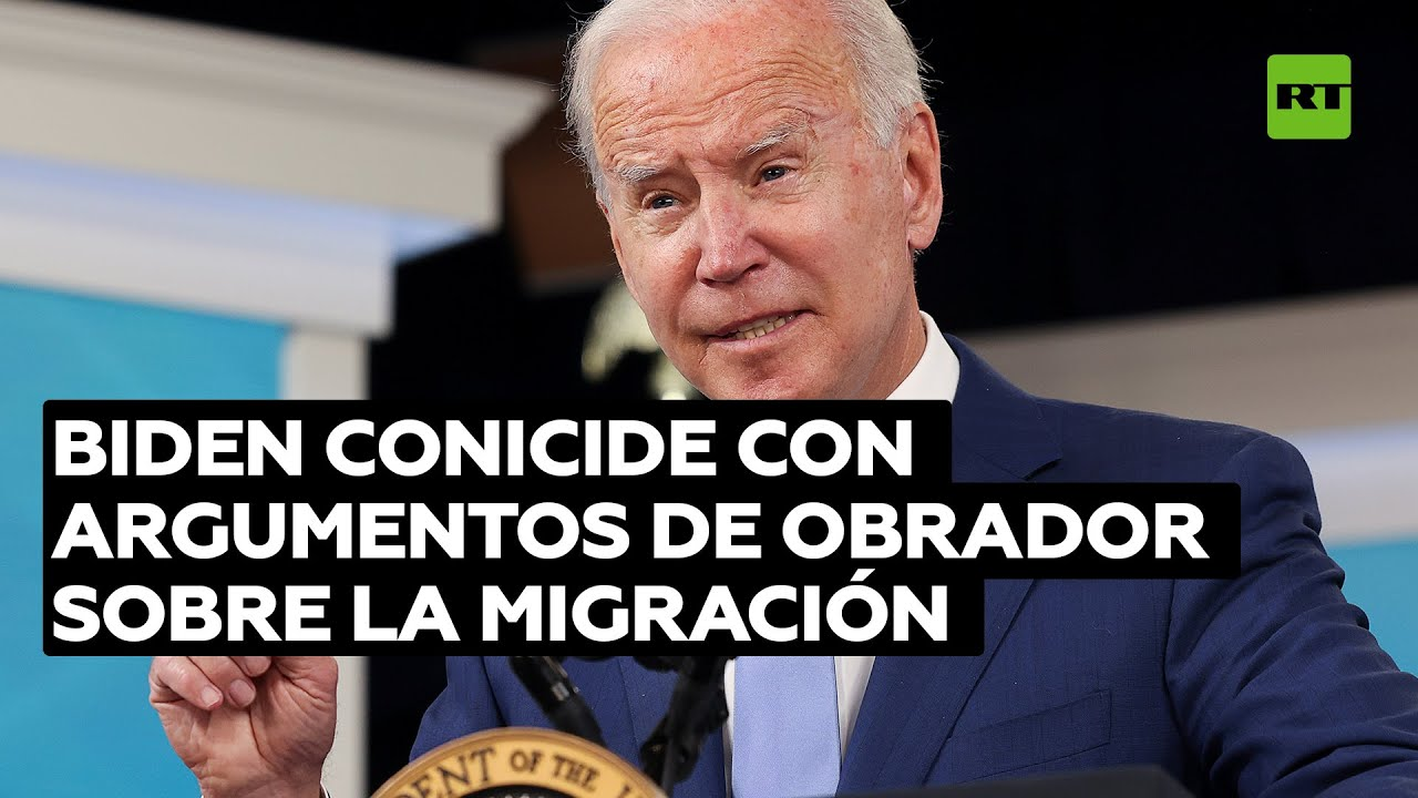 Biden comparte los argumentos de López Obrador sobre migración
