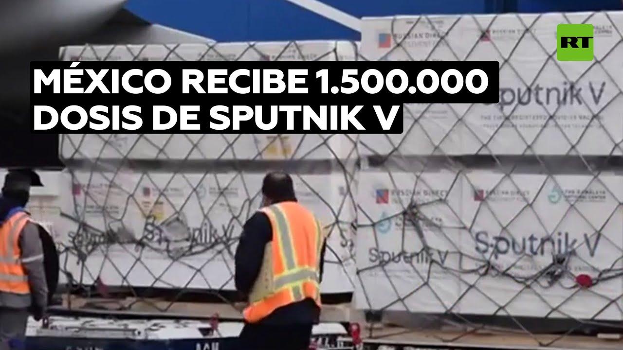 México recibe 1.500.000 nuevas dosis de la vacuna rusa Sputnik V