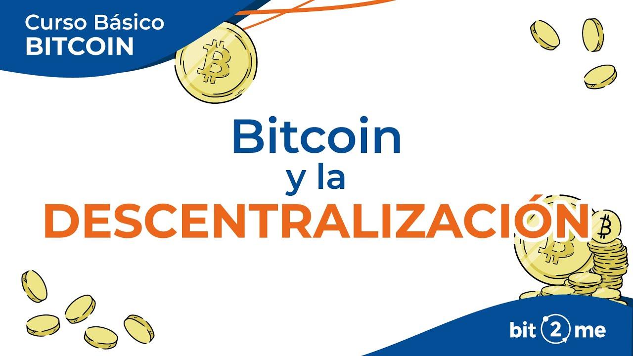 👩🎓 BITCOIN y la Descentralización – Curso Básico Bitcoin Lección 6