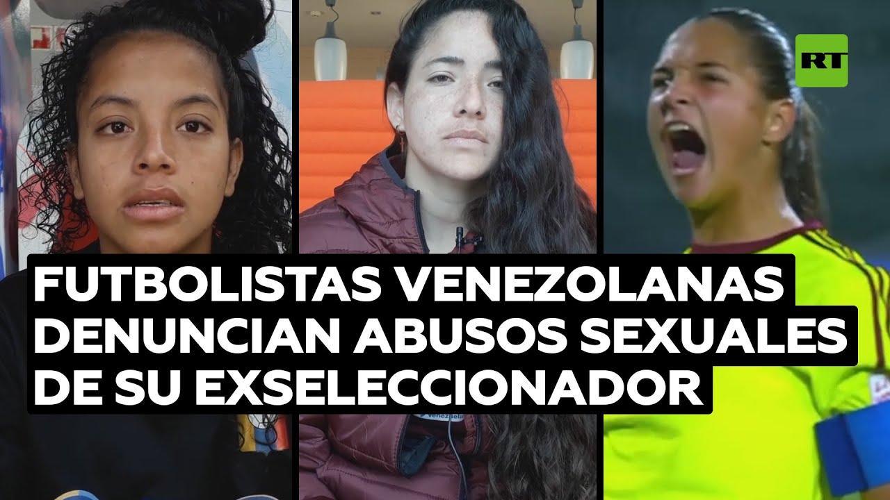 Selección femenil venezolana de fútbol acusa a su exentrenador de estupro @RT Play en Español