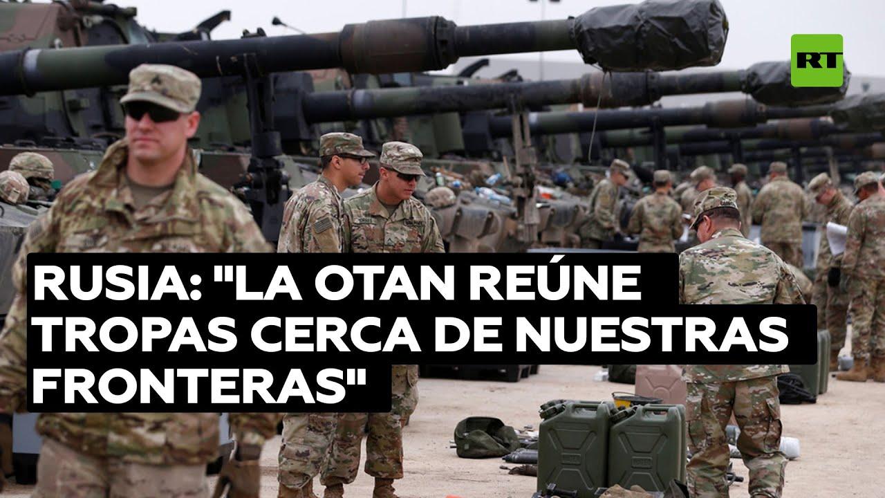 """Moscú: """"la OTAN reúne constantemente fuerzas cerca de nuestras fronteras"""""""