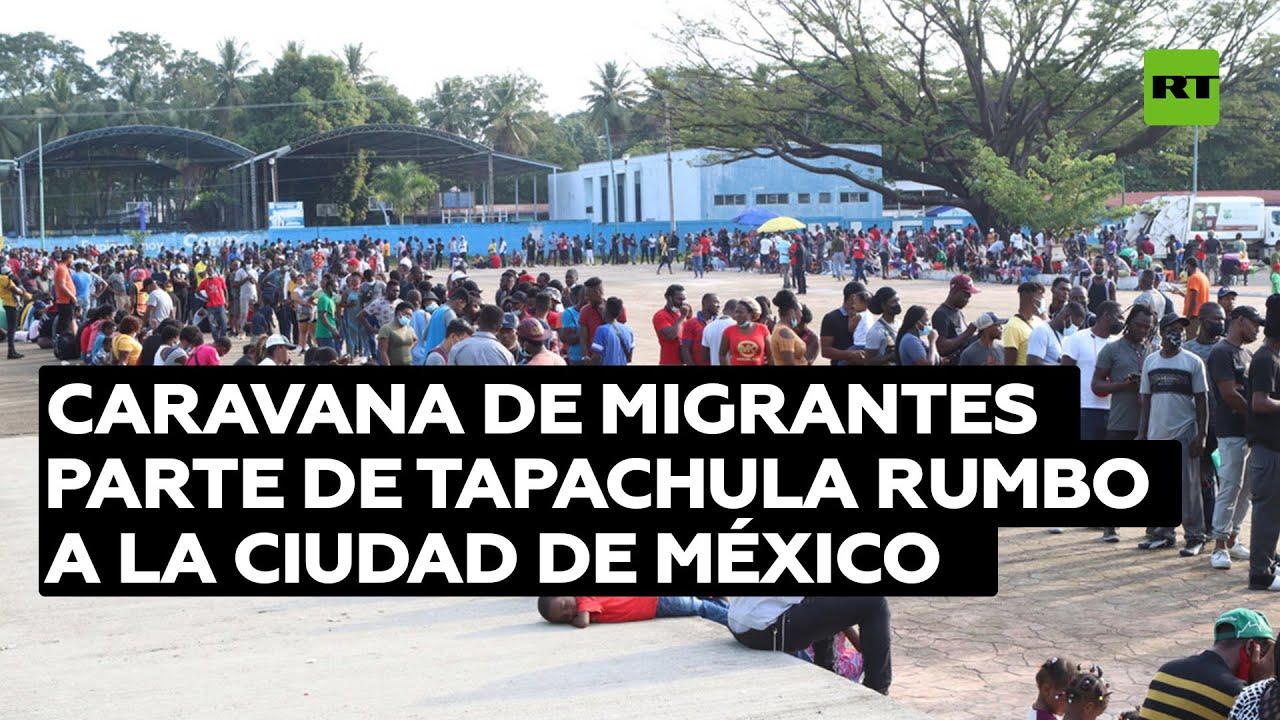 Una gran caravana de migrantes parte de Tapachula rumbo a la Ciudad de México