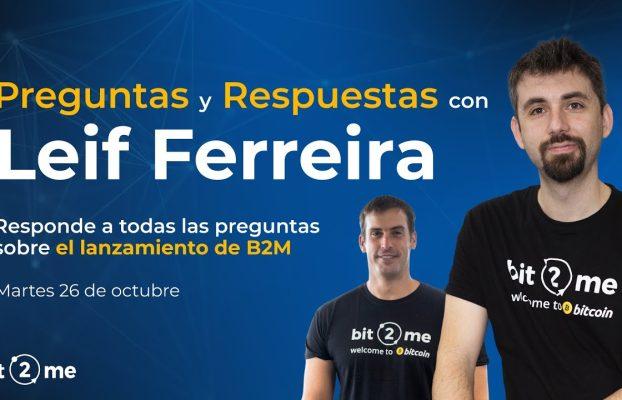¿Dudas sobre B2M TOKEN? Pregunta a LEIF FERREIRA (CEO de Bit2Me) – 2021