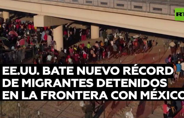 EE.UU. bate nuevo récord de migrantes detenidos en la frontera con México