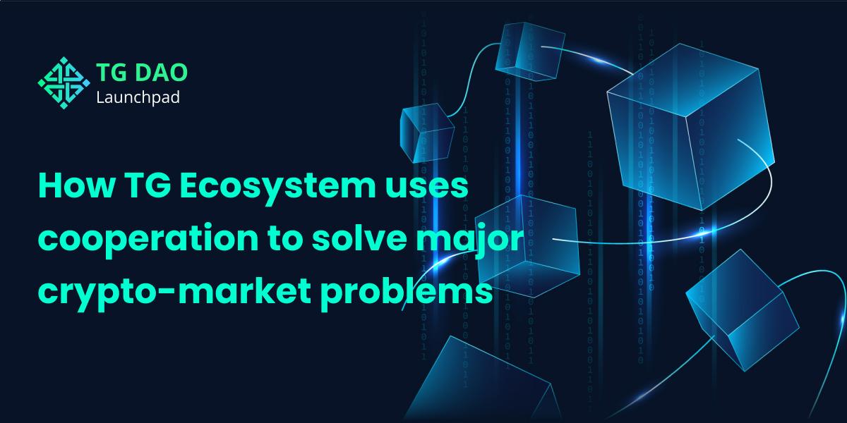 Cómo TG Ecosystem utiliza la cooperación para resolver los principales problemas del mercado criptográfico